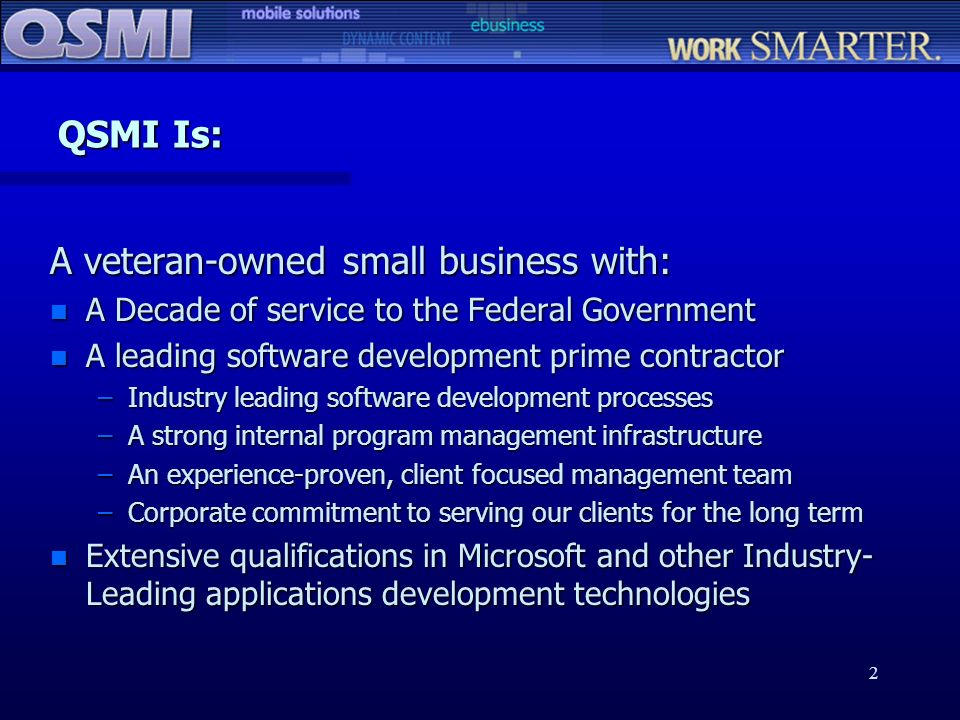 2 QSMI Is: A veteran-owned small business with: n A Decade of service to the Federal Government n A leading software development prime contractor –Ind
