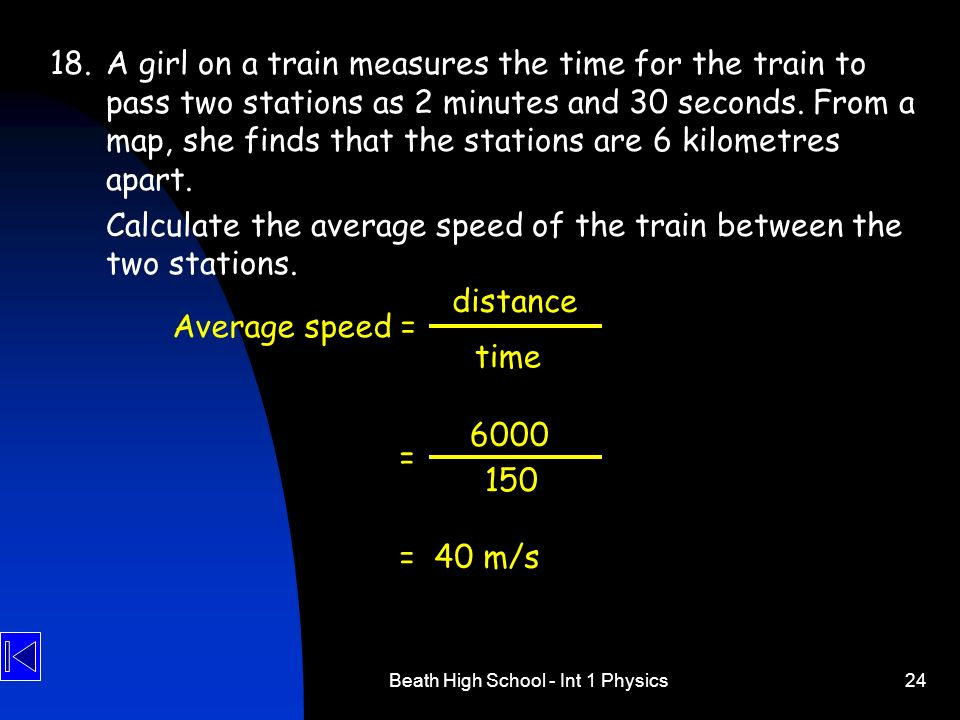 Beath High School - Int 1 Physics24 18.A girl on a train measures the time for the train to pass two stations as 2 minutes and 30 seconds. From a map,