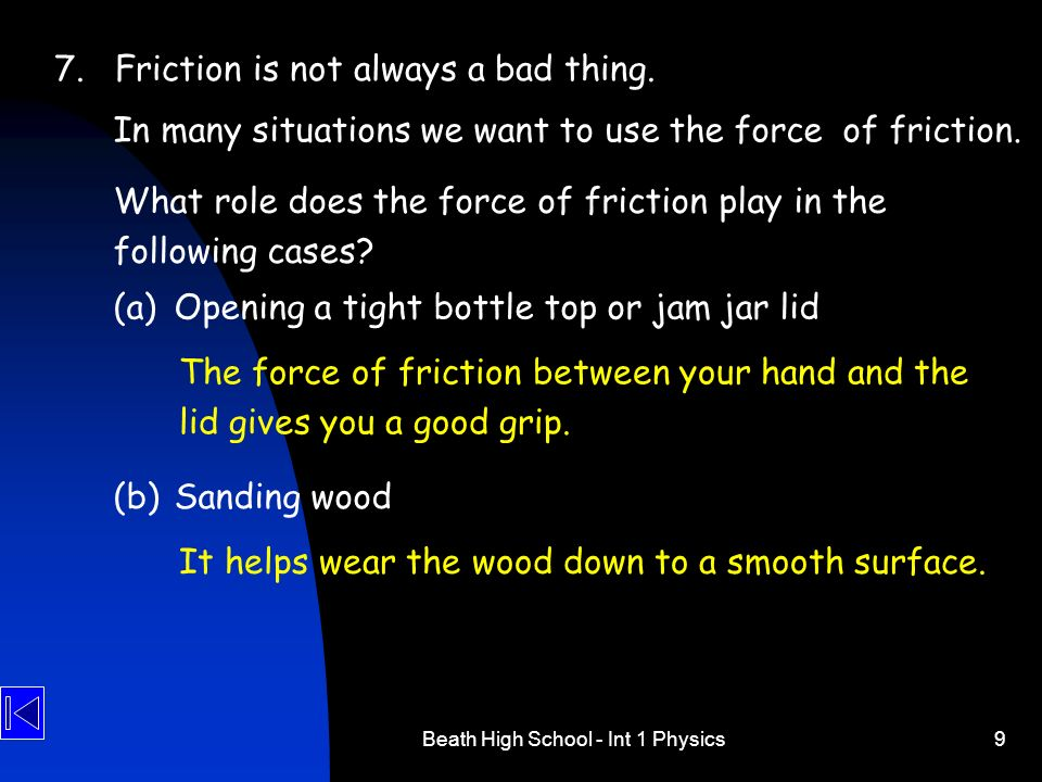 Beath High School - Int 1 Physics9 7.Friction is not always a bad thing. In many situations we want to use the force of friction. The force of frictio