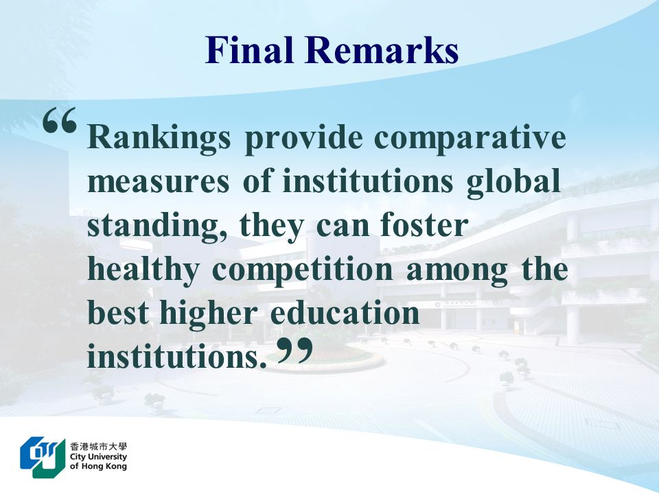Rankings provide comparative measures of institutions global standing, they can foster healthy competition among the best higher education institution