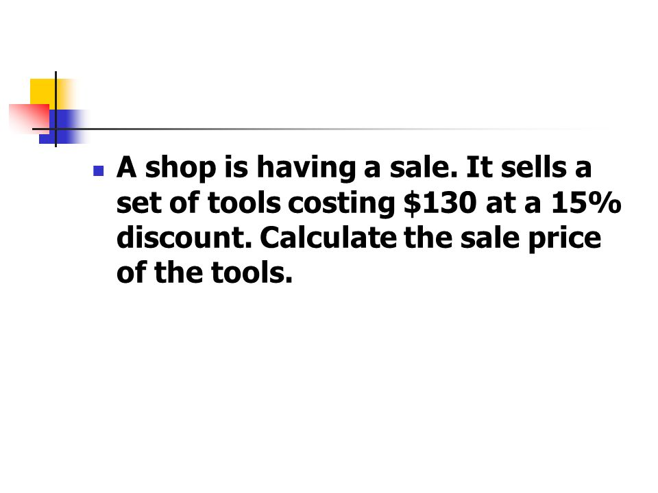 A shop is having a sale. It sells a set of tools costing $130 at a 15% discount. Calculate the sale price of the tools.