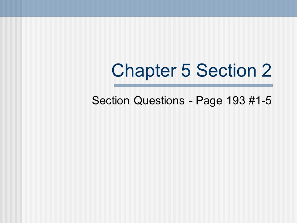 Chapter 5 Section 2 Section Questions - Page 193 #1-5