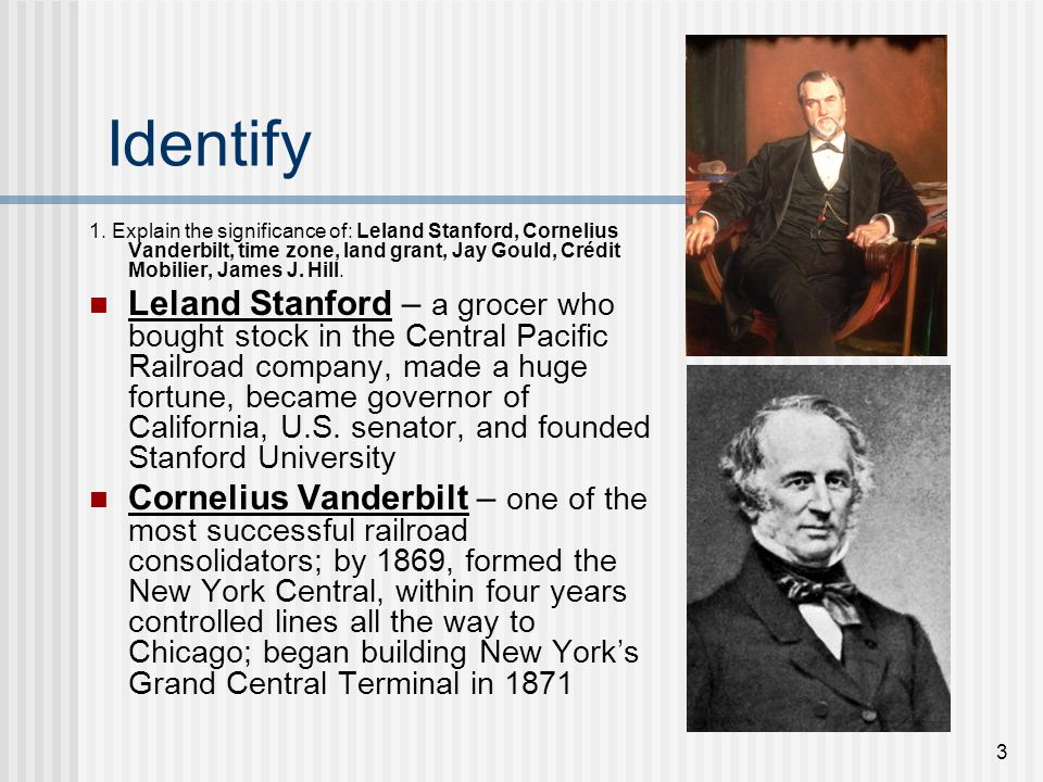 3 Identify 1. Explain the significance of: Leland Stanford, Cornelius Vanderbilt, time zone, land grant, Jay Gould, Crédit Mobilier, James J. Hill. Le