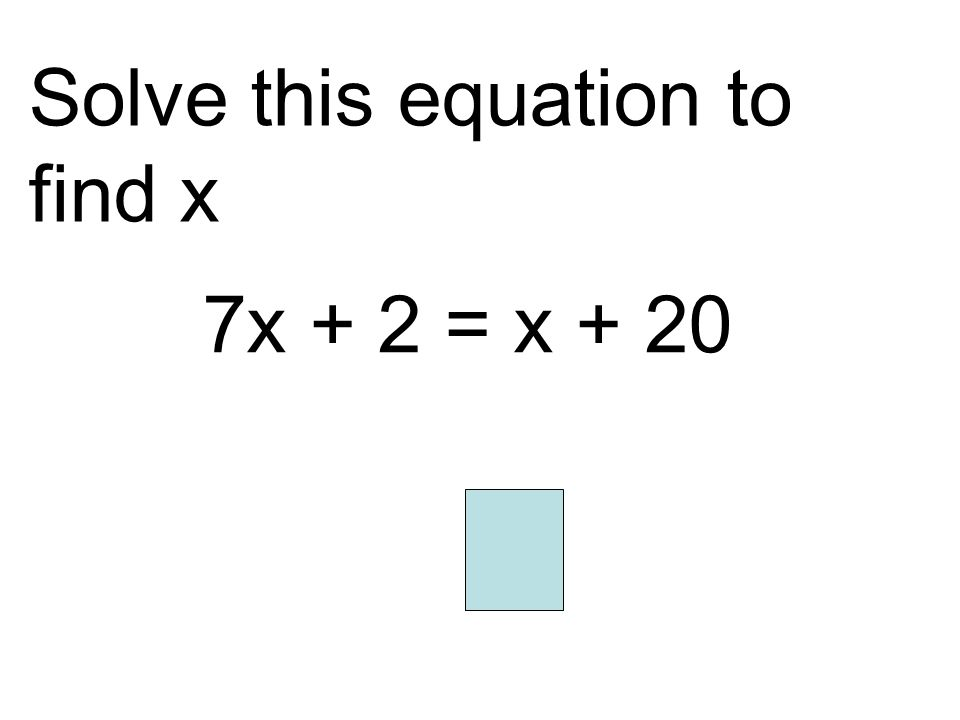 Solve this equation to find x 7x + 2 = x + 20 3