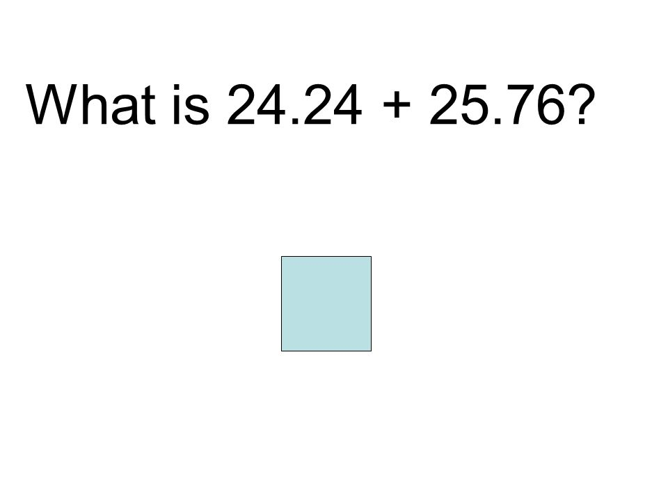 What is 24.24 + 25.76? 50
