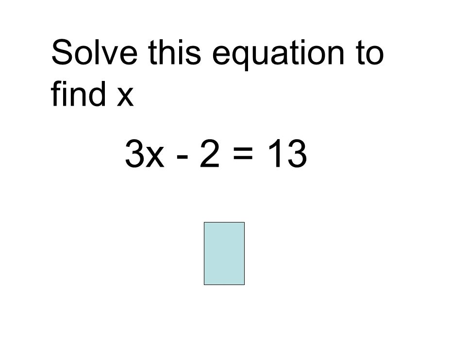 Solve this equation to find x 3x - 2 = 13 5