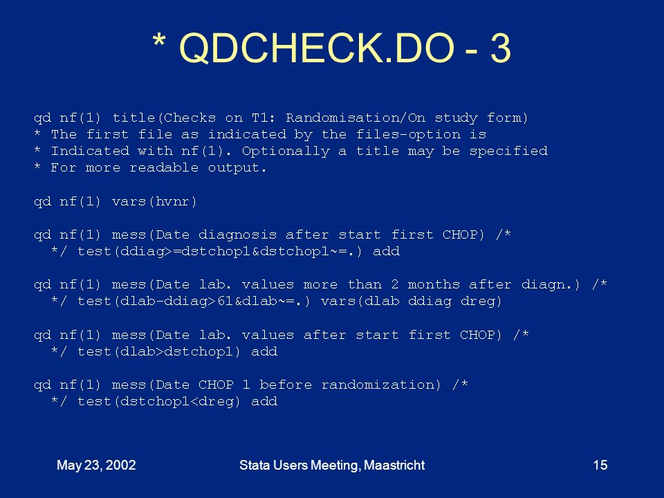 May 23, 2002Stata Users Meeting, Maastricht15 * QDCHECK.DO - 3