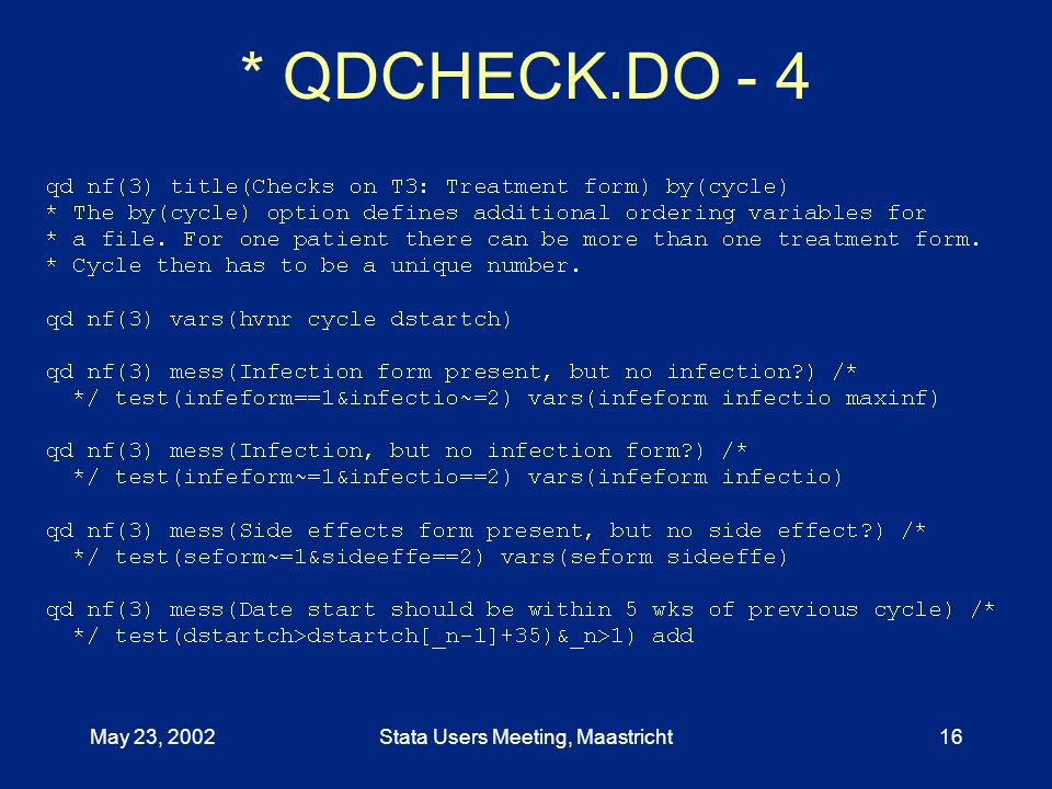 May 23, 2002Stata Users Meeting, Maastricht16 * QDCHECK.DO - 4