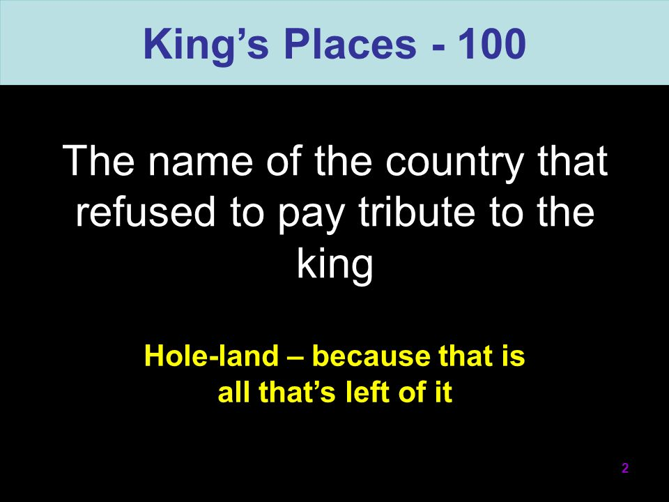 The name of the country that refused to pay tribute to the king 2 Kings Places - 100 Hole-land – because that is all thats left of it