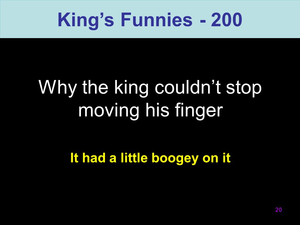 Why the king couldnt stop moving his finger 20 Kings Funnies - 200 It had a little boogey on it