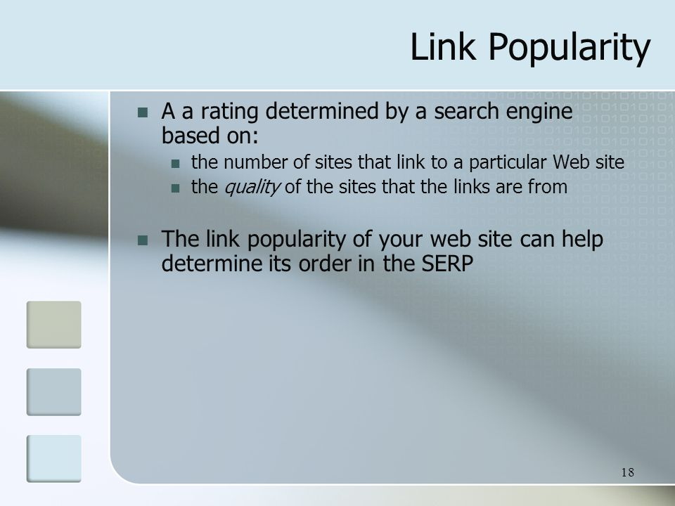 18 Link Popularity A a rating determined by a search engine based on: the number of sites that link to a particular Web site the quality of the sites