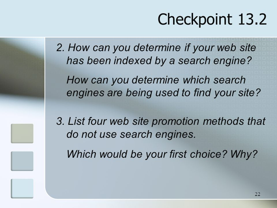 22 2. How can you determine if your web site has been indexed by a search engine? How can you determine which search engines are being used to find yo