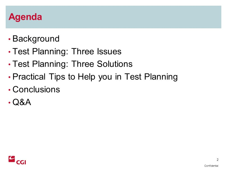 2 Confidential Agenda Background Test Planning: Three Issues Test Planning: Three Solutions Practical Tips to Help you in Test Planning Conclusions Q&A