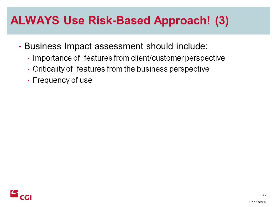 20 Confidential ALWAYS Use Risk-Based Approach.