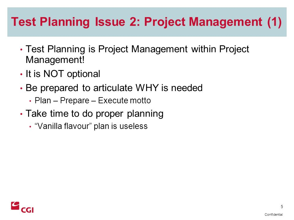 5 Confidential Test Planning Issue 2: Project Management (1) Test Planning is Project Management within Project Management.
