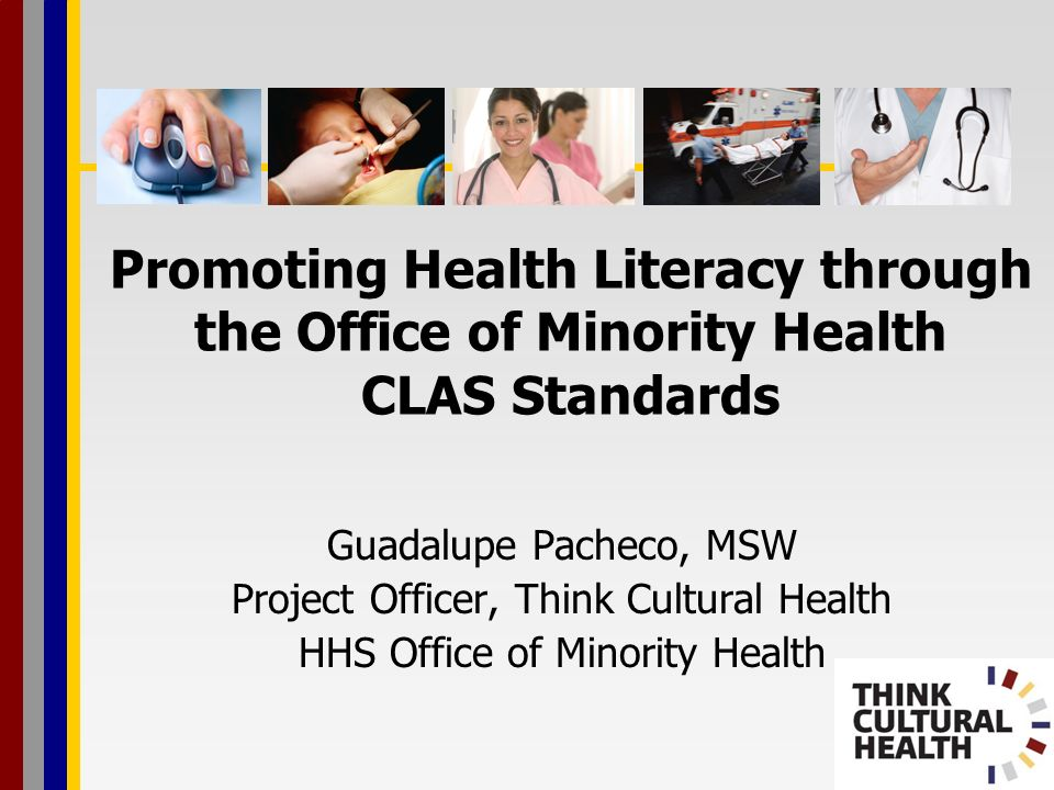 Overview Introduction Health Literacy and the HHS OMH CLAS Standards Health Literacy and the HHS Office of Minority Health