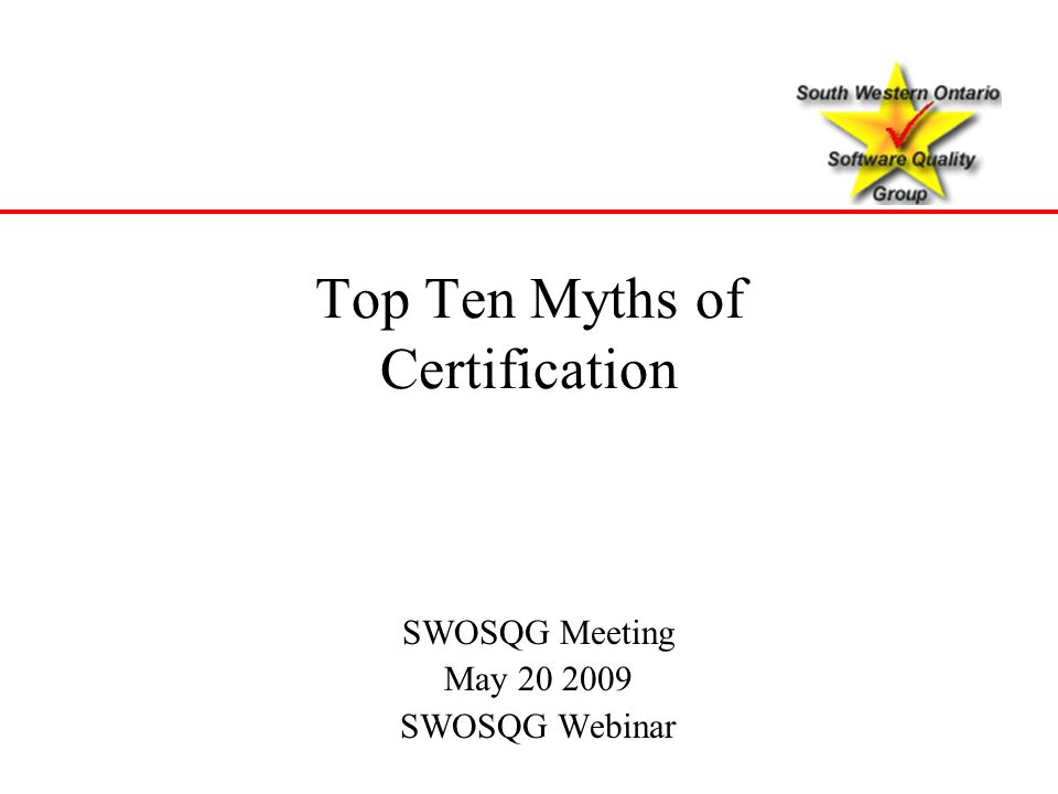 Top Ten Myths of Certification SWOSQG Meeting May 20 2009 SWOSQG Webinar