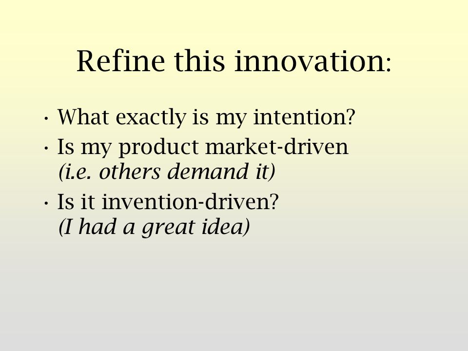 Refine this innovation : What exactly is my intention.