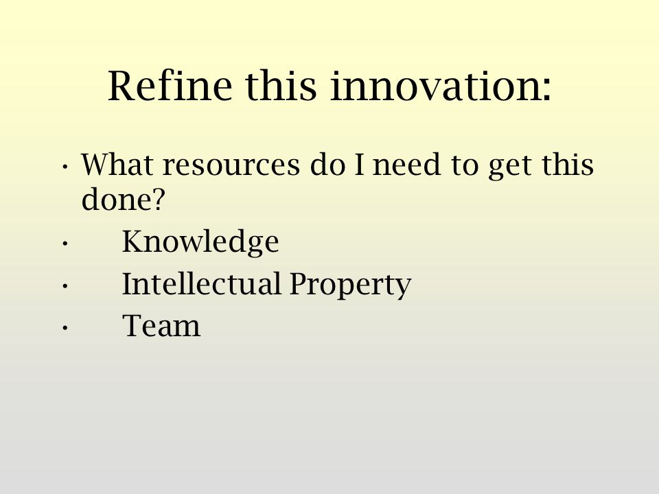 Refine this innovation: What resources do I need to get this done.