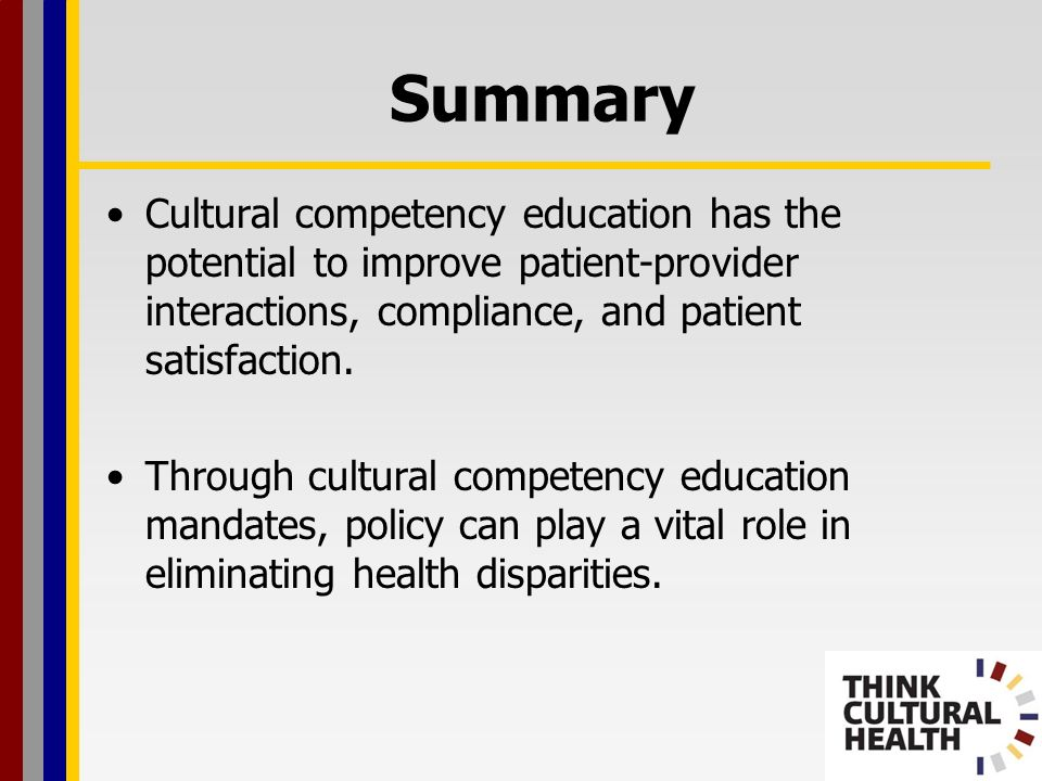 Summary Cultural competency education has the potential to improve patient-provider interactions, compliance, and patient satisfaction.