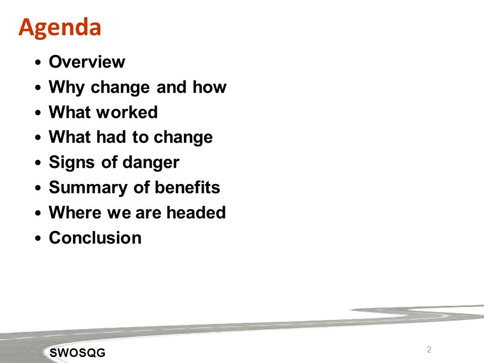 2 SWOSQG Agenda Overview Why change and how What worked What had to change Signs of danger Summary of benefits Where we are headed Conclusion
