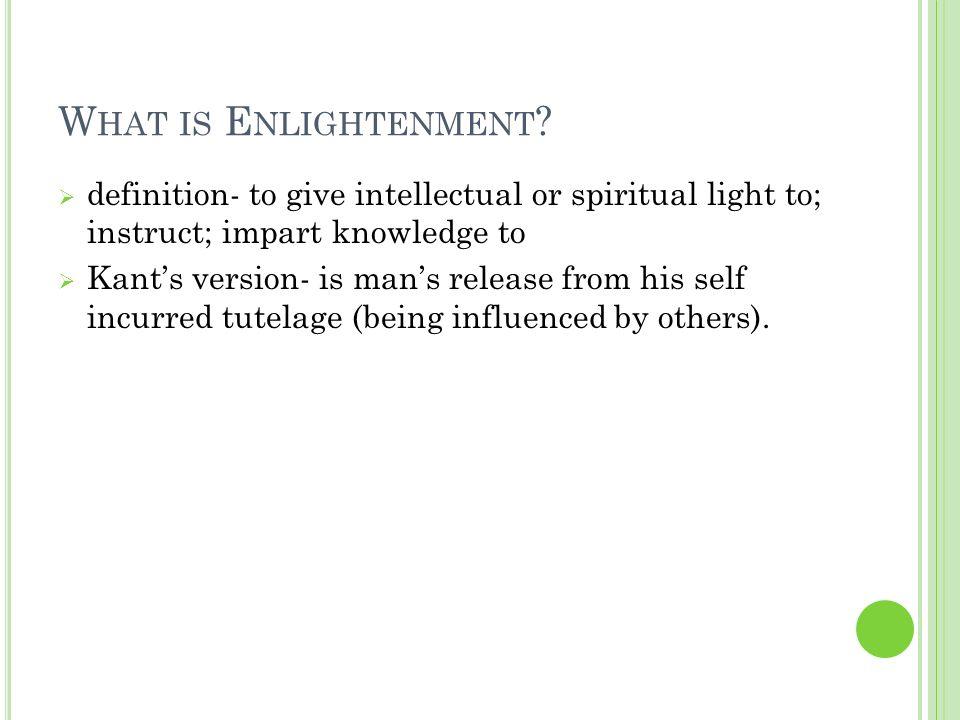 W HAT IS E NLIGHTENMENT .