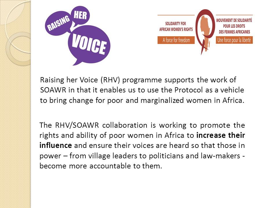 Raising her Voice (RHV) programme supports the work of SOAWR in that it enables us to use the Protocol as a vehicle to bring change for poor and margi