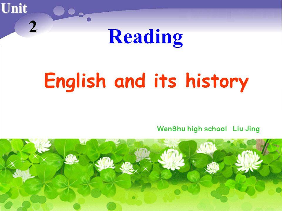 Reading English and its history Unit 2 WenShu high school Liu Jing