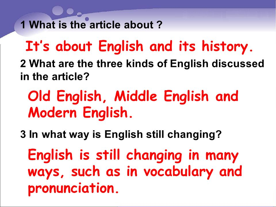 1 What is the article about ? 2 What are the three kinds of English discussed in the article? 3 In what way is English still changing? Its about Engli