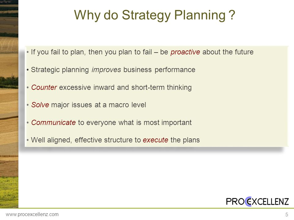 www.procexcellenz.com 5 Why do Strategy Planning ? If you fail to plan, then you plan to fail – be proactive about the future Strategic planning impro