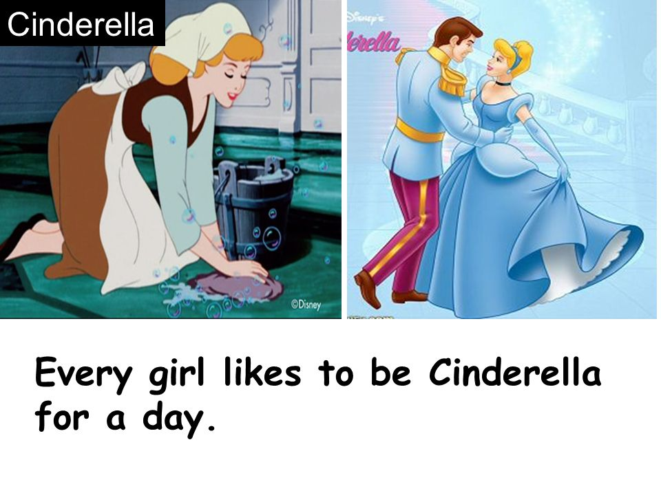 Every girl likes to be Cinderella for a day. Cinderella