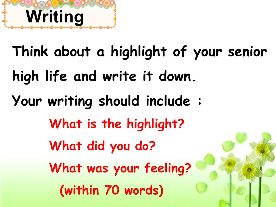 Think about a highlight of your senior high life and write it down.