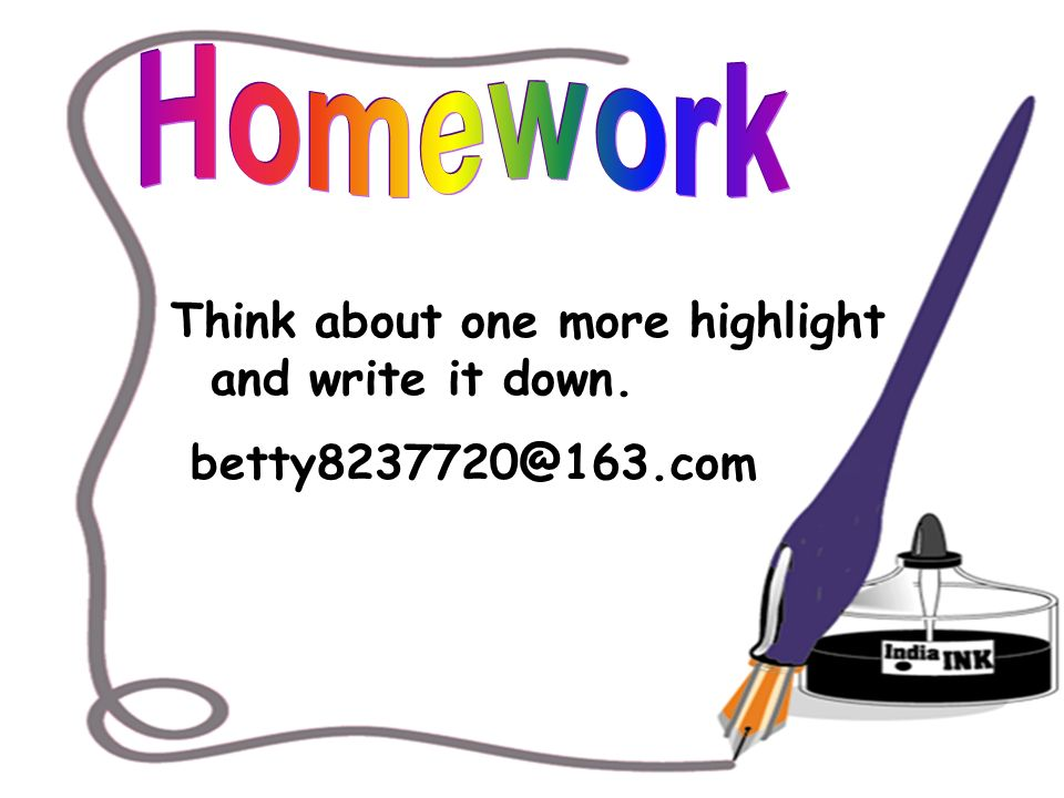 Think about one more highlight and write it down. betty8237720@163.com