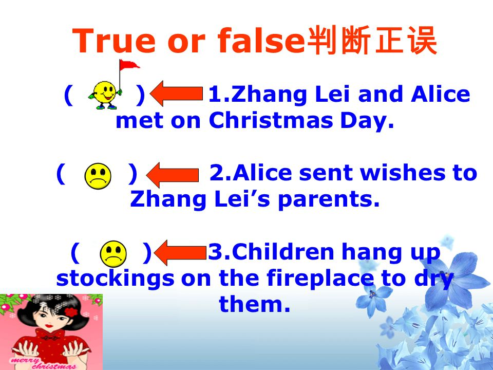 Z-Zhang Lei A-Alice Z : Merry Christmas! A : Merry Christmas! Z : What do children usually do on Christmas Eve? A: They usually hang up stockings by t