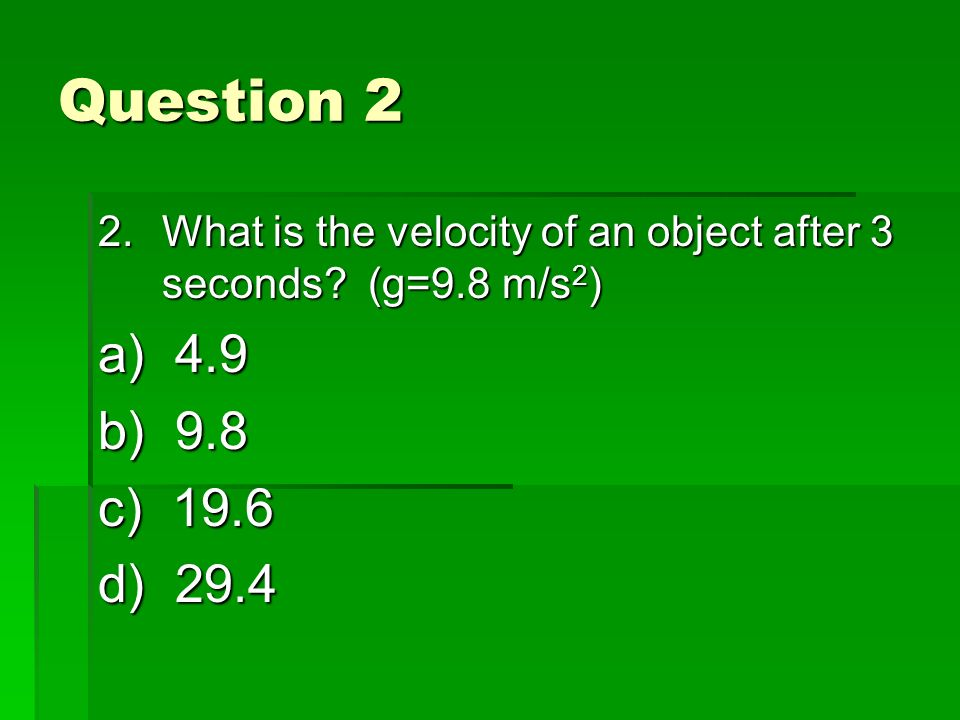 Question 2 2.What is the velocity of an object after 3 seconds.