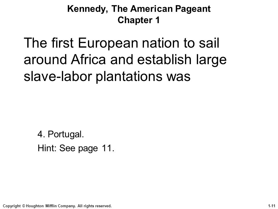 Copyright © Houghton Mifflin Company. All rights reserved.1-11 Kennedy, The American Pageant Chapter 1 The first European nation to sail around Africa