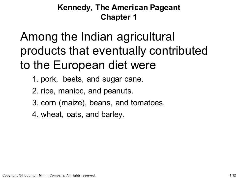 Copyright © Houghton Mifflin Company. All rights reserved.1-12 Kennedy, The American Pageant Chapter 1 Among the Indian agricultural products that eve
