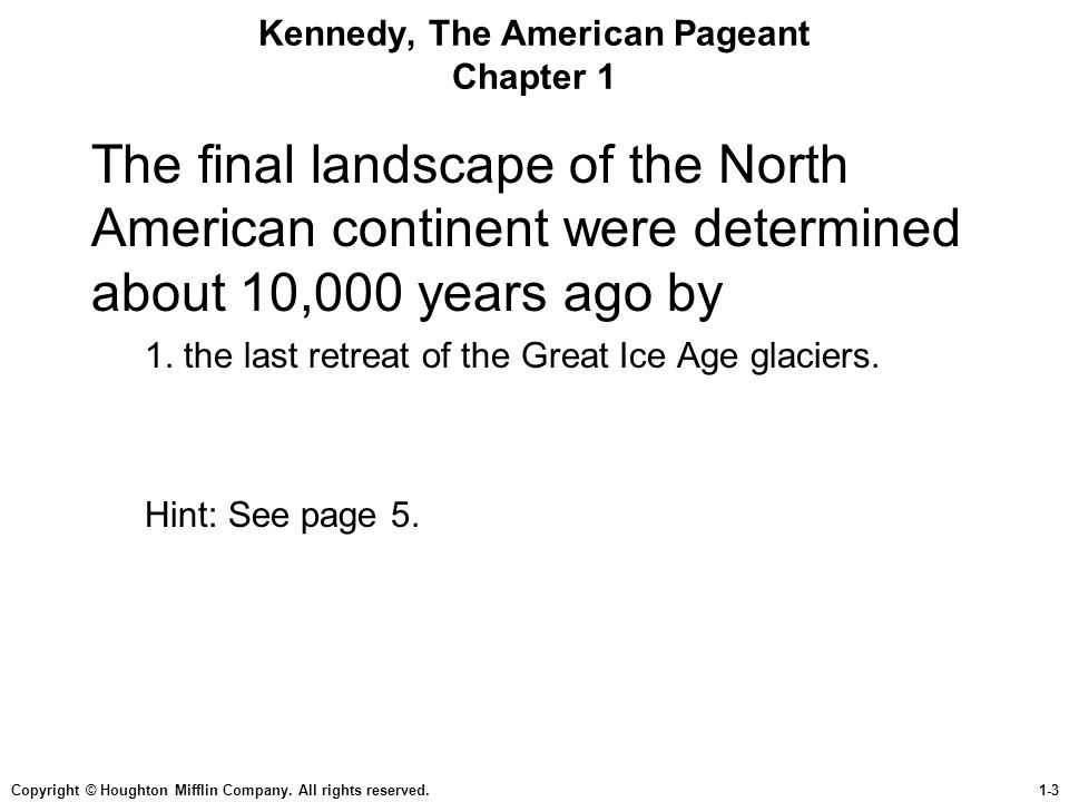 Copyright © Houghton Mifflin Company. All rights reserved.1-3 Kennedy, The American Pageant Chapter 1 The final landscape of the North American contin