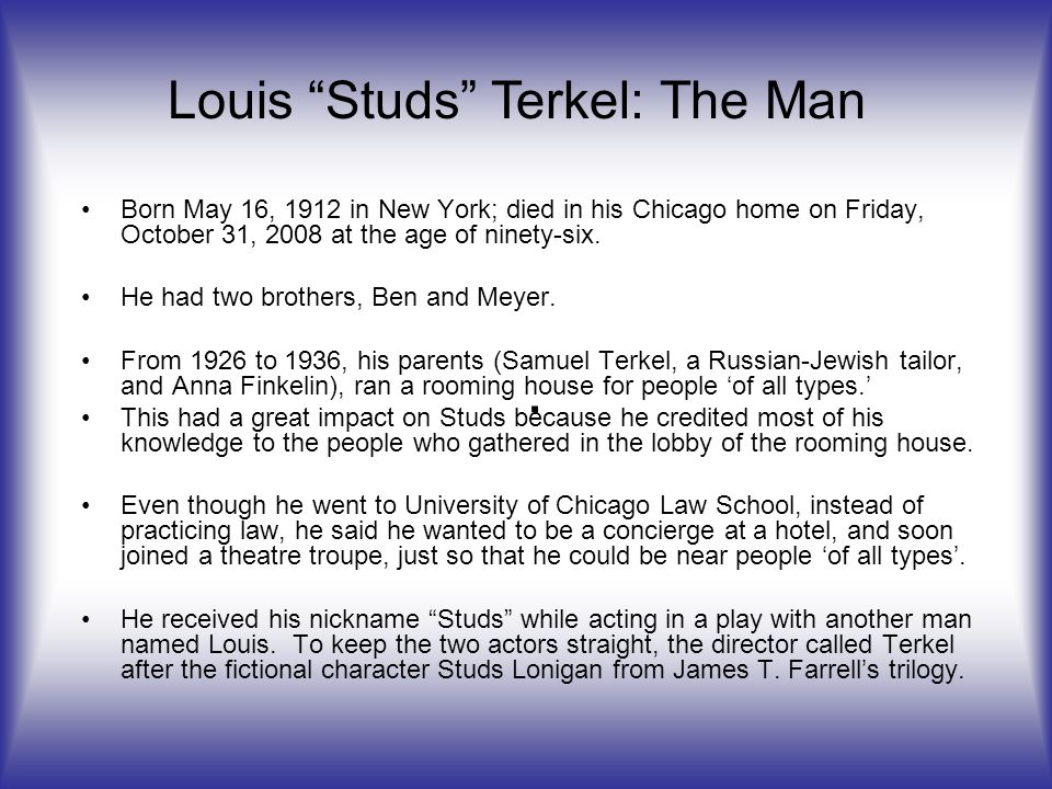 Born May 16, 1912 in New York; died in his Chicago home on Friday, October 31, 2008 at the age of ninety-six.