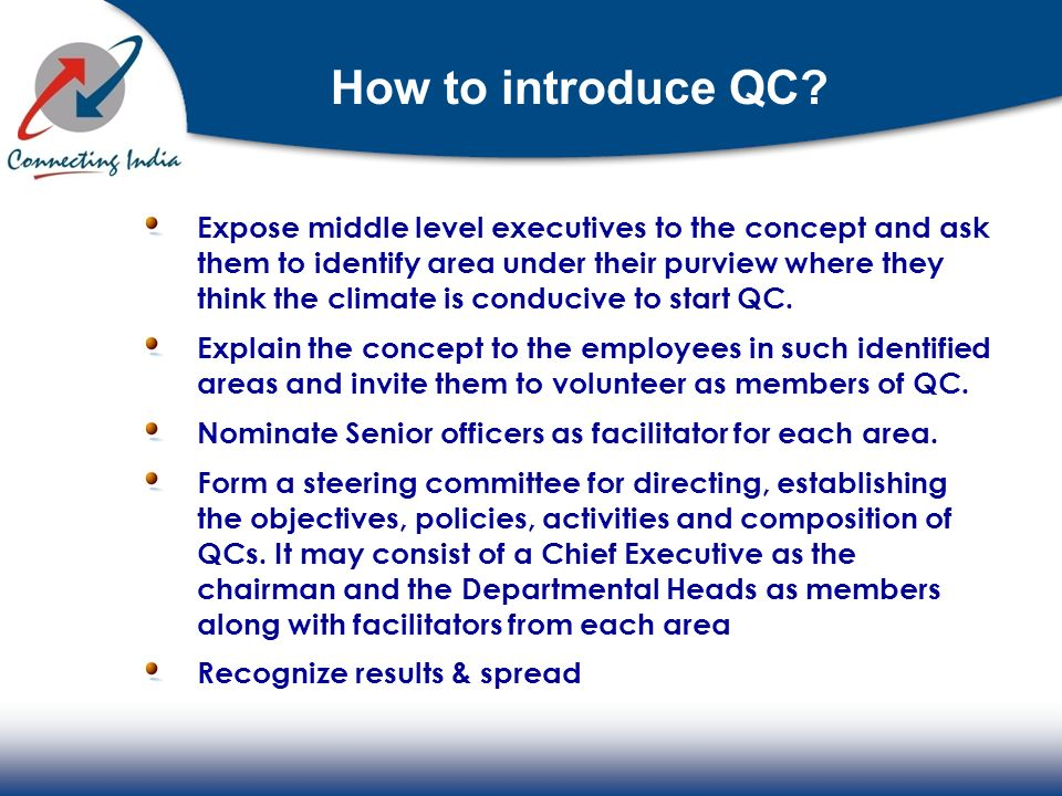 How to introduce QC? Expose middle level executives to the concept and ask them to identify area under their purview where they think the climate is c