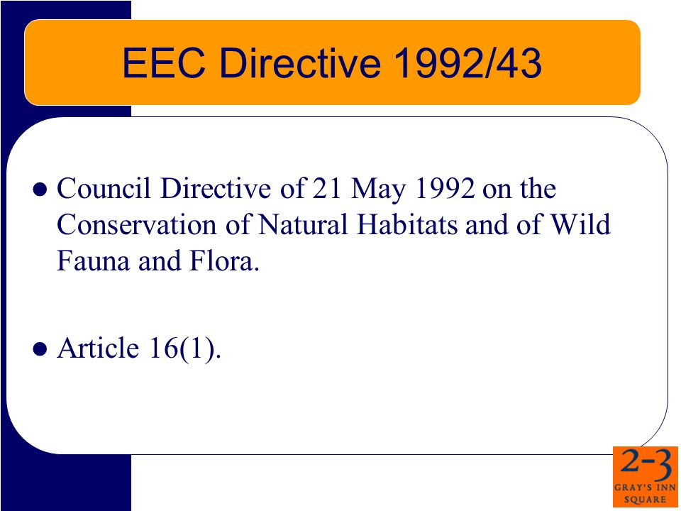 EEC Directive 1992/43 Council Directive of 21 May 1992 on the Conservation of Natural Habitats and of Wild Fauna and Flora.