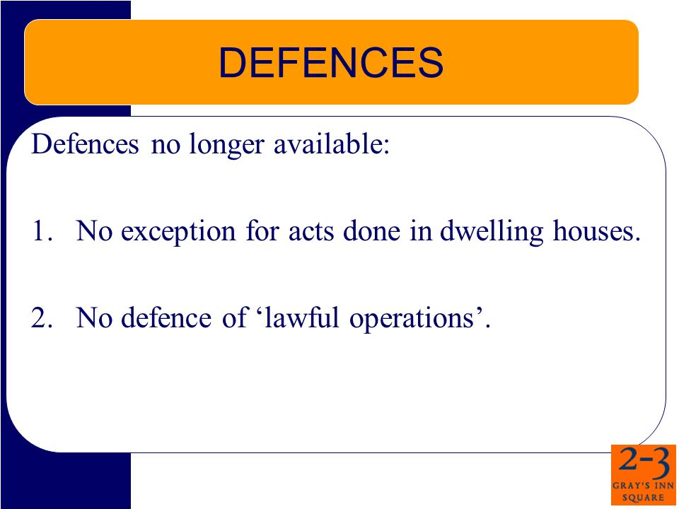 DEFENCES Defences no longer available: 1.No exception for acts done in dwelling houses.