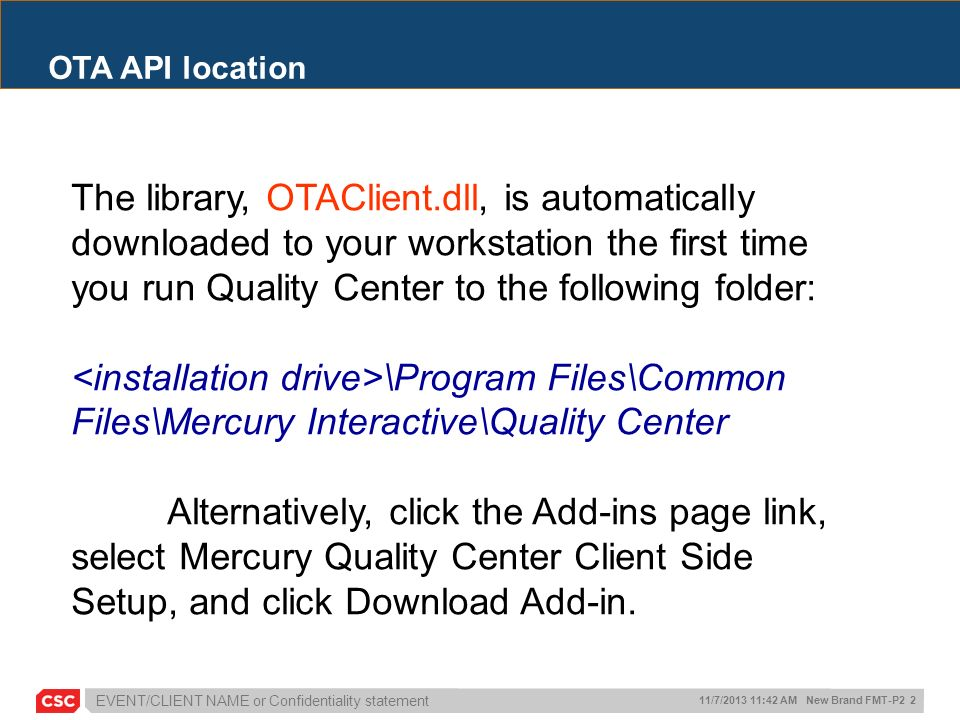 EVENT/CLIENT NAME or Confidentiality statement 11/7/2013 11:42 AM New Brand FMT-P2 2 OTA API location The library, OTAClient.dll, is automatically dow
