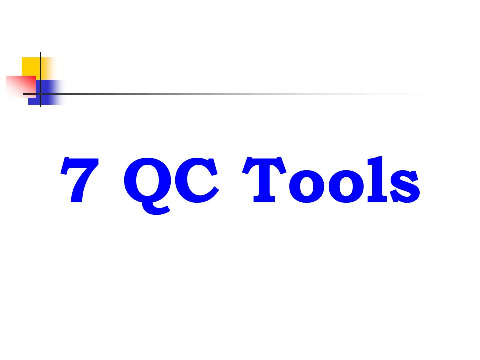 Basic QC Tools 1.Pareto Diagram 2. Cause & Effect Diagram 3.