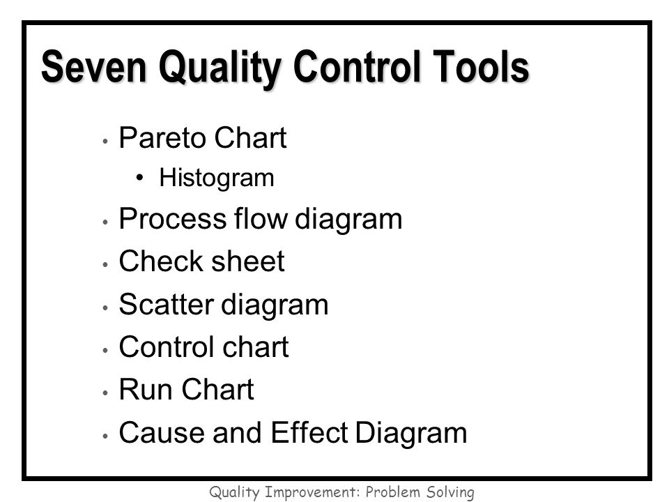 Quality Improvement: Problem Solving Cause and effect diagrams To construct the skeleton, remember: For manufacturing - the 4 Ms man, method, machine, material For service applications equipment, policies, procedures, people