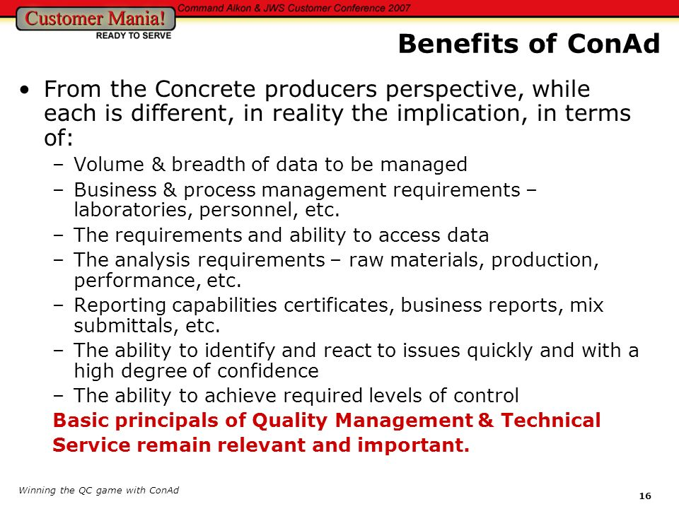 Winning the QC game with ConAd 16 From the Concrete producers perspective, while each is different, in reality the implication, in terms of: –Volume &