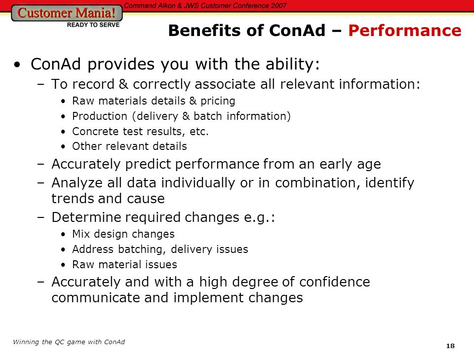 Winning the QC game with ConAd 18 ConAd provides you with the ability: –To record & correctly associate all relevant information: Raw materials detail