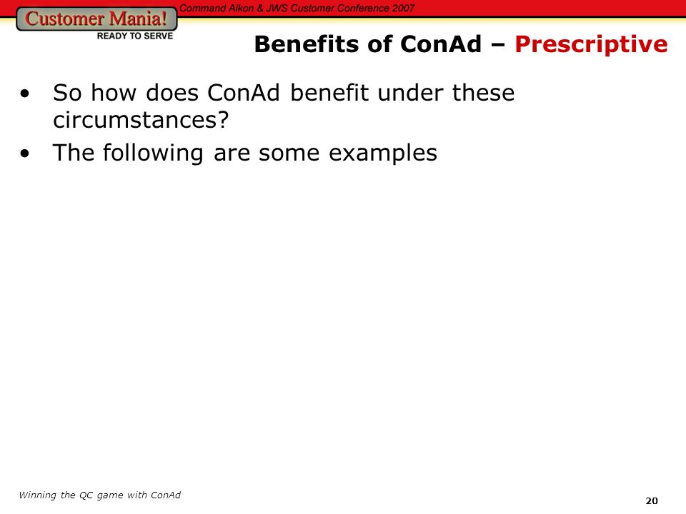 Winning the QC game with ConAd 20 So how does ConAd benefit under these circumstances? The following are some examples Benefits of ConAd – Prescriptiv