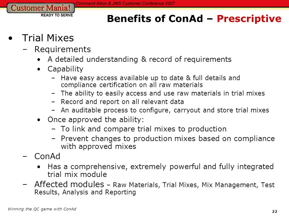 Winning the QC game with ConAd 22 Trial Mixes –Requirements A detailed understanding & record of requirements Capability –Have easy access available u