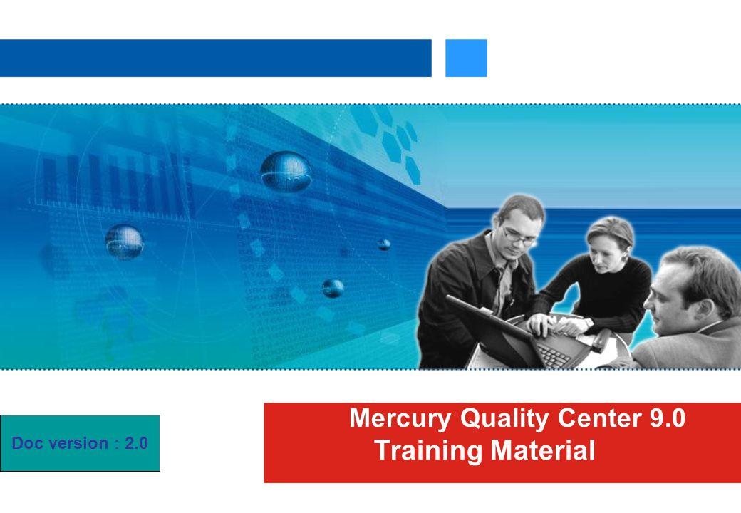Mercury Quality Center 9.0 Training Material Doc version : 2.0